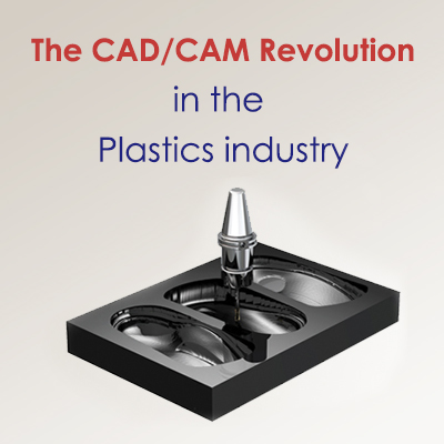 The CAD CAM revolution in the Plastics industry
