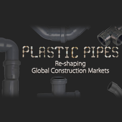 Plastic pipes - how it is continually re-shaping global construction markets